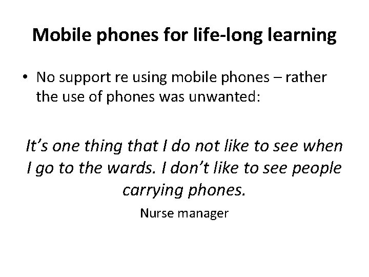Mobile phones for life-long learning • No support re using mobile phones – rather
