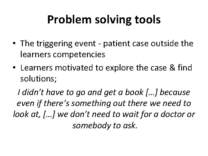 Problem solving tools • The triggering event - patient case outside the learners competencies