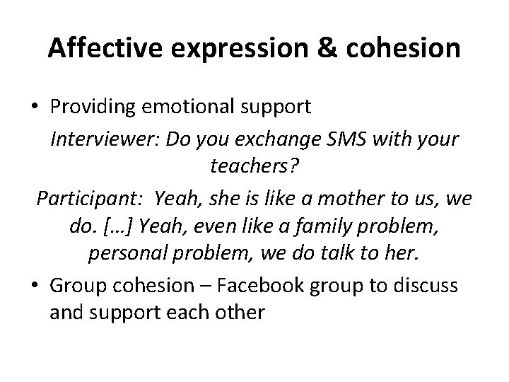 Affective expression & cohesion • Providing emotional support Interviewer: Do you exchange SMS with