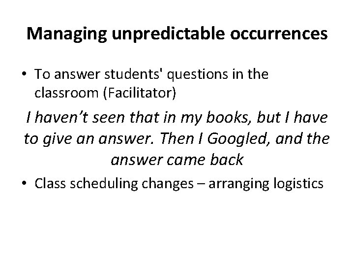 Managing unpredictable occurrences • To answer students' questions in the classroom (Facilitator) I haven't