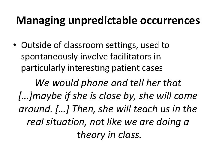 Managing unpredictable occurrences • Outside of classroom settings, used to spontaneously involve facilitators in