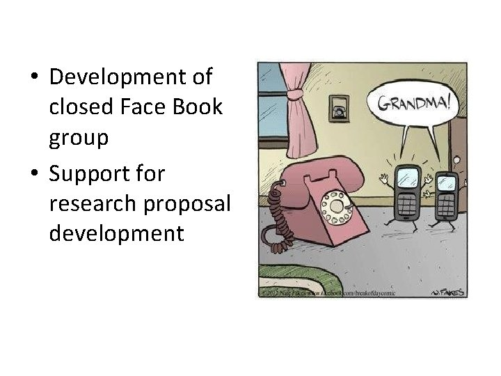 • Development of closed Face Book group • Support for research proposal development