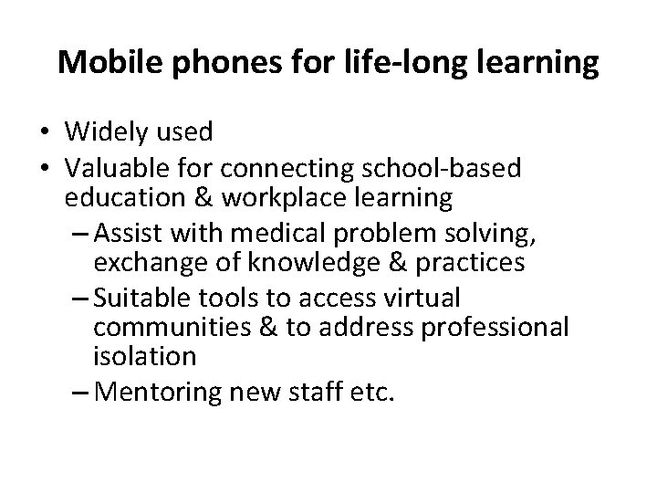 Mobile phones for life-long learning • Widely used • Valuable for connecting school-based education
