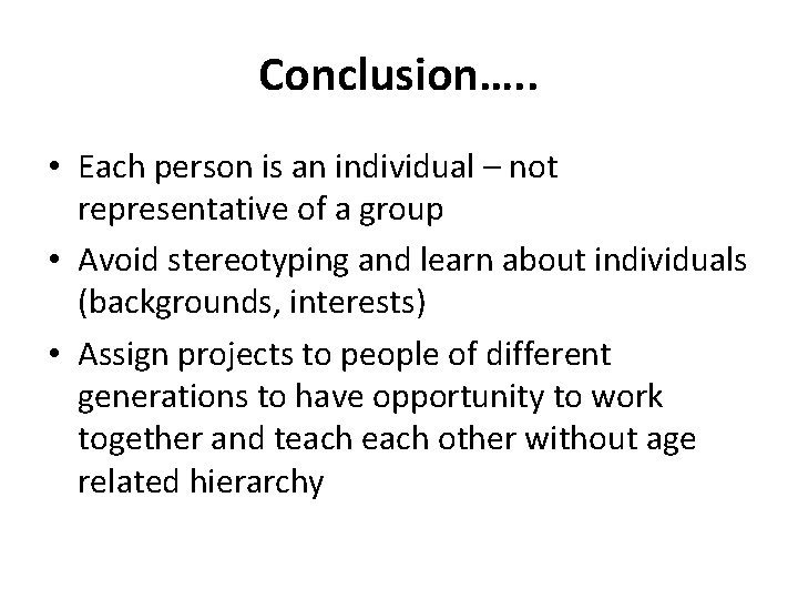 Conclusion…. . • Each person is an individual – not representative of a group