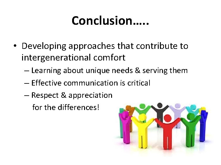 Conclusion…. . • Developing approaches that contribute to intergenerational comfort – Learning about unique