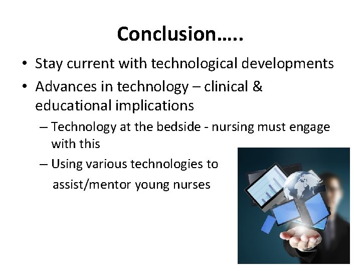 Conclusion…. . • Stay current with technological developments • Advances in technology – clinical