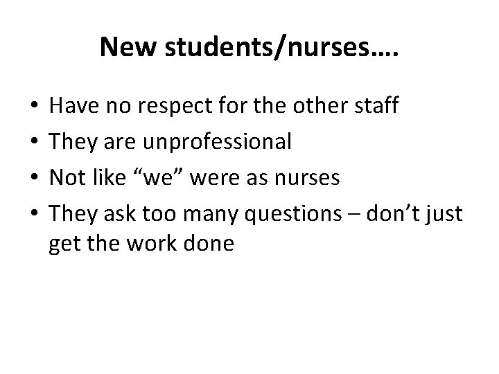 New students/nurses…. • • Have no respect for the other staff They are unprofessional