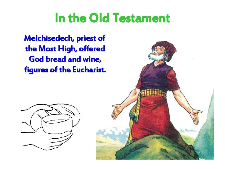 In the Old Testament Melchisedech, priest of the Most High, offered God bread and
