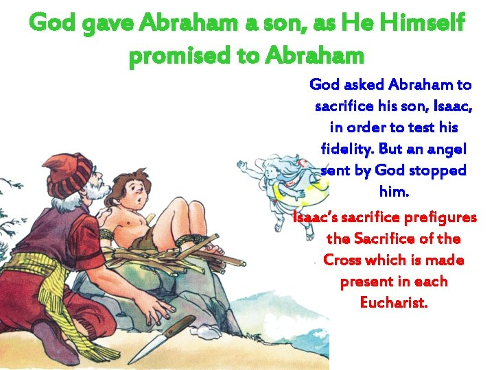 God gave Abraham a son, as He Himself promised to Abraham God asked Abraham
