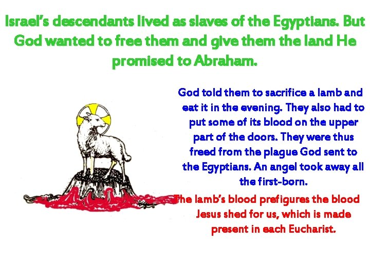 Israel's descendants lived as slaves of the Egyptians. But God wanted to free them