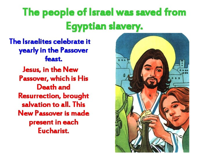 The people of Israel was saved from Egyptian slavery. The Israelites celebrate it yearly