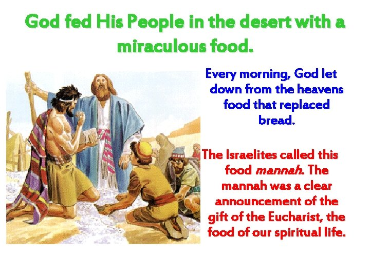 God fed His People in the desert with a miraculous food. Every morning, God