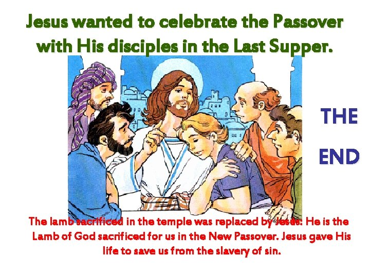 Jesus wanted to celebrate the Passover with His disciples in the Last Supper. THE