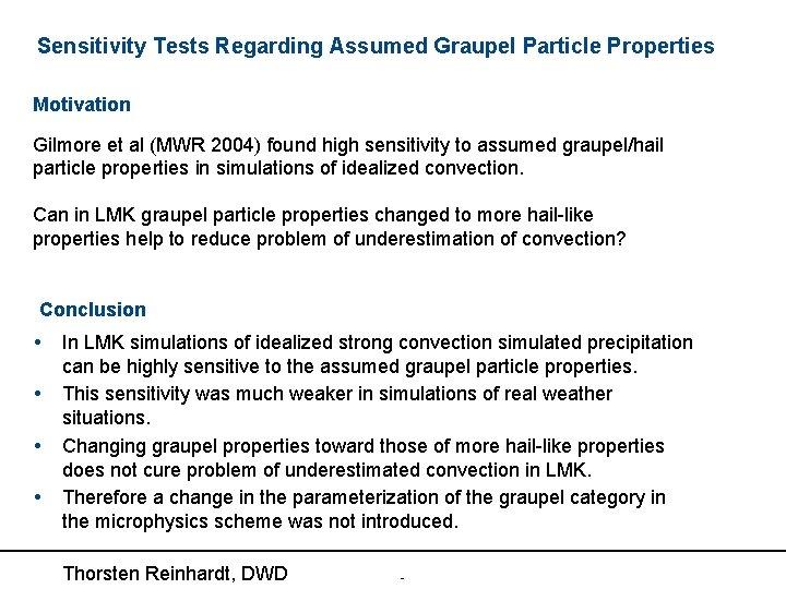 Sensitivity Tests Regarding Assumed Graupel Particle Properties Motivation Gilmore et al (MWR 2004) found