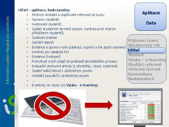 Informační systém Masarykovy univerzity Učitel – aplikace, funkcionality: • Možnost vkládání a doplňování informací