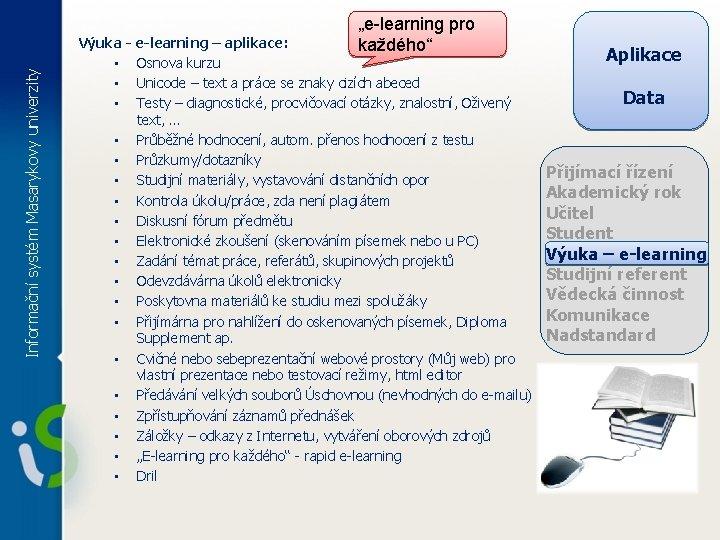 """Informační systém Masarykovy univerzity """"e-learning pro každého"""" Výuka - e-learning – aplikace: • Osnova"""