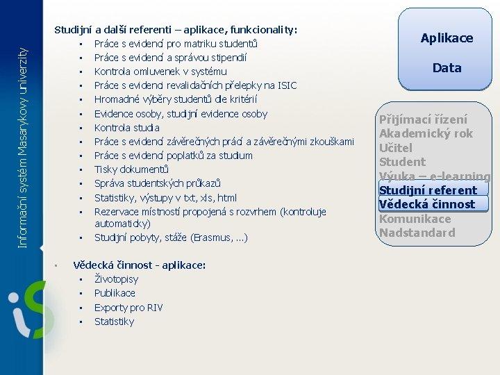 Informační systém Masarykovy univerzity Studijní a další referenti – aplikace, funkcionality: • Práce s
