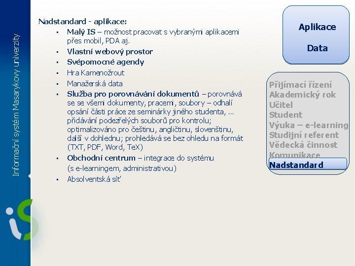 Informační systém Masarykovy univerzity Nadstandard - aplikace: • Malý IS – možnost pracovat s