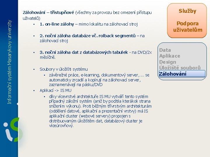Informační systém Masarykovy univerzity Zálohování – třístupňové (všechny za provozu bez omezení přístupu uživatelů)