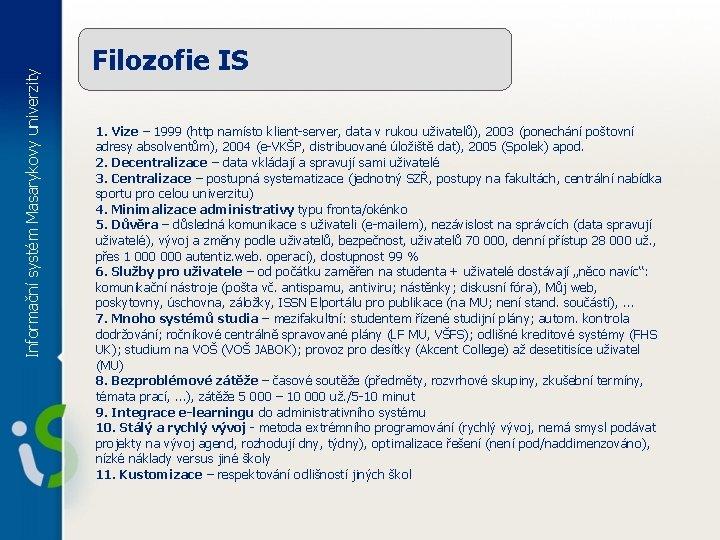 Informační systém Masarykovy univerzity Filozofie IS 1. Vize – 1999 (http namísto klient-server, data