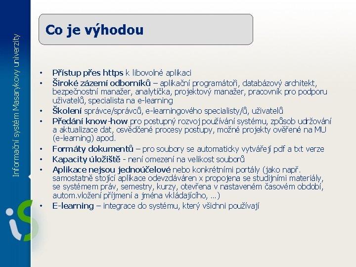Informační systém Masarykovy univerzity Co je výhodou • • Přístup přes https k libovolné