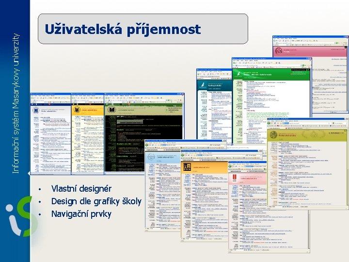Informační systém Masarykovy univerzity Uživatelská příjemnost • • • Vlastní designér Design dle grafiky