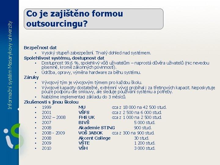 Informační systém Masarykovy univerzity Co je zajištěno formou outsourcingu? Bezpečnost dat • Vysoký stupeň