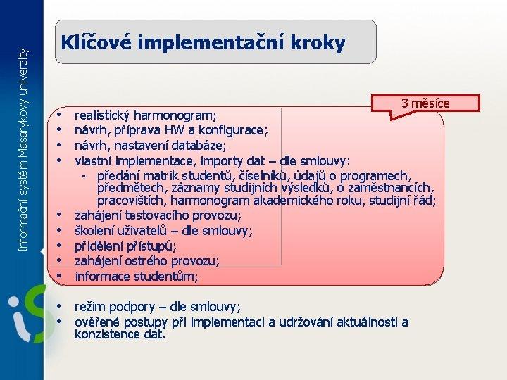Informační systém Masarykovy univerzity Klíčové implementační kroky • • • 3 měsíce realistický harmonogram;