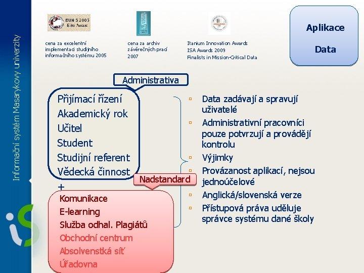 Informační systém Masarykovy univerzity Aplikace cena za excelentní implementaci studijního informačního systému 2005 cena