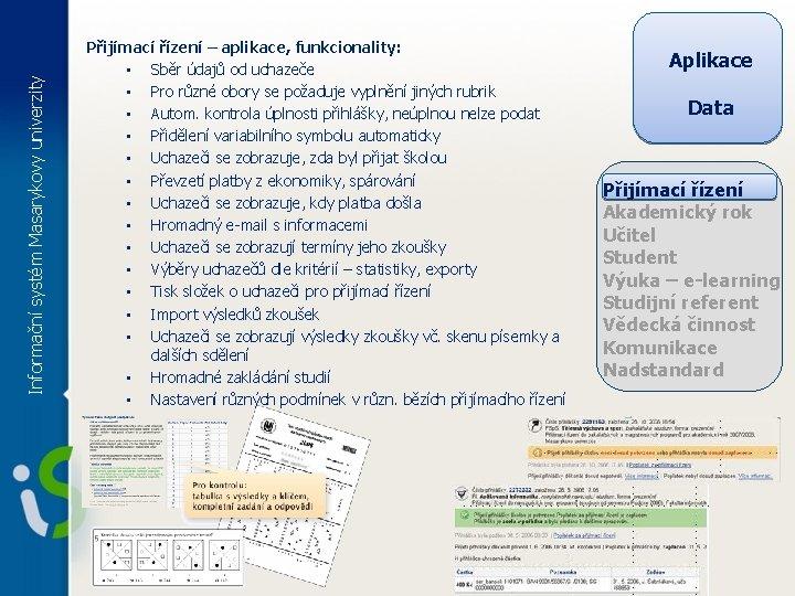 Informační systém Masarykovy univerzity Přijímací řízení – aplikace, funkcionality: • Sběr údajů od uchazeče