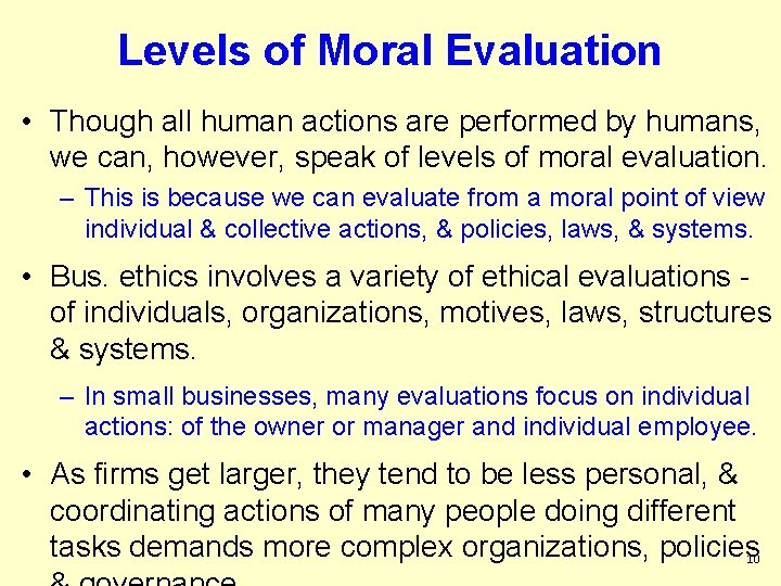 Levels of Moral Evaluation • Though all human actions are performed by humans, we