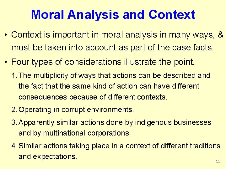 Moral Analysis and Context • Context is important in moral analysis in many ways,