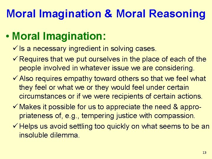 Moral Imagination & Moral Reasoning • Moral Imagination: ü Is a necessary ingredient in