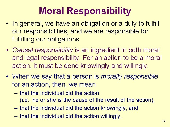 Moral Responsibility • In general, we have an obligation or a duty to fulfill