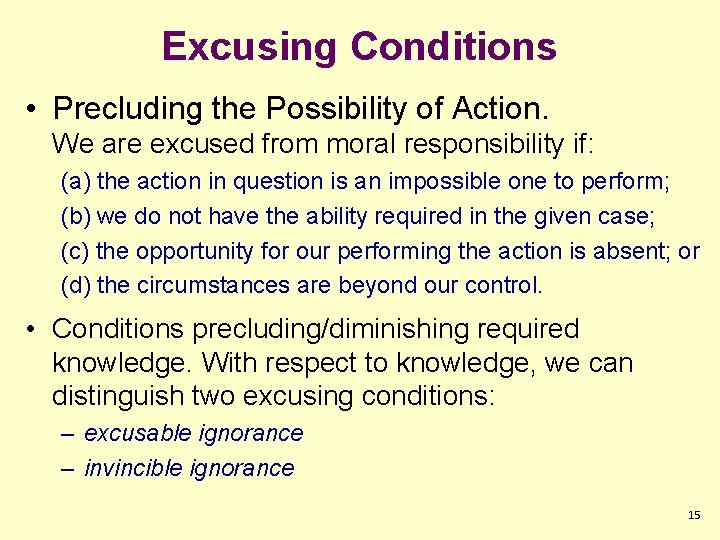Excusing Conditions • Precluding the Possibility of Action. We are excused from moral responsibility