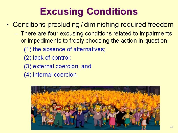 Excusing Conditions • Conditions precluding / diminishing required freedom. – There are four excusing