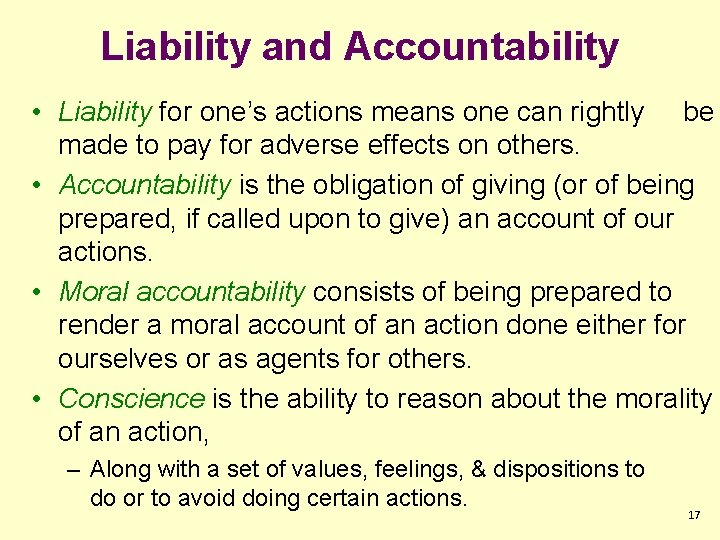 Liability and Accountability • Liability for one's actions means one can rightly be made