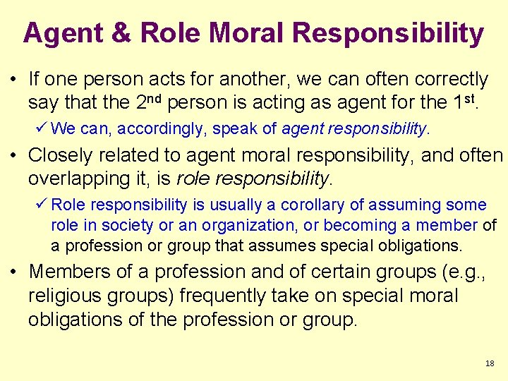 Agent & Role Moral Responsibility • If one person acts for another, we can