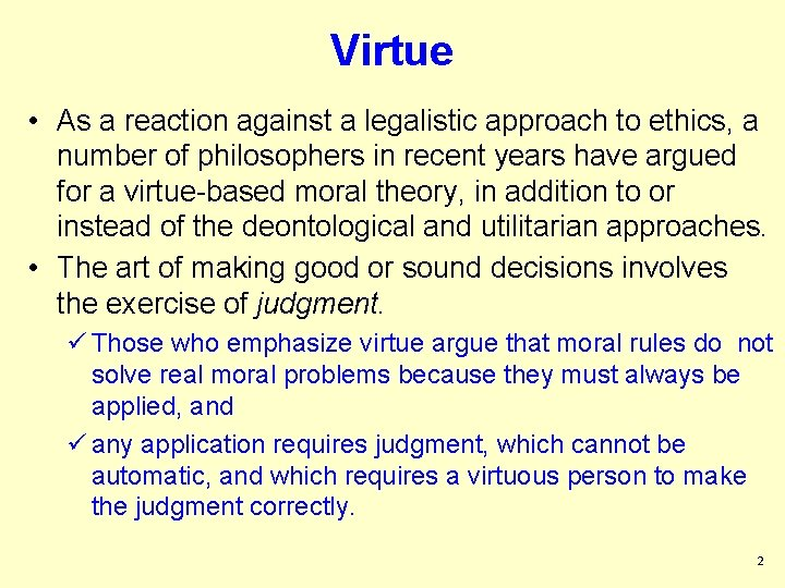 Virtue • As a reaction against a legalistic approach to ethics, a number of