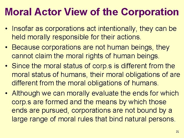 Moral Actor View of the Corporation • Insofar as corporations act intentionally, they can