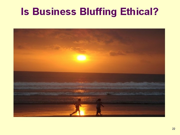 Is Business Bluffing Ethical? 2 4 6 8 10 2 1 2 3 4