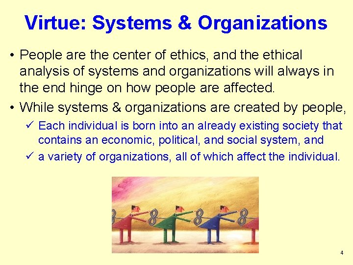 Virtue: Systems & Organizations • People are the center of ethics, and the ethical