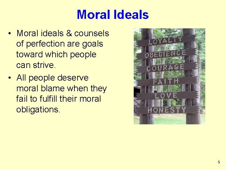 Moral Ideals • Moral ideals & counsels of perfection are goals toward which people