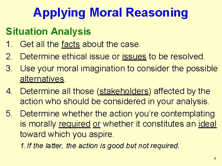 Applying Moral Reasoning Situation Analysis 1. Get all the facts about the case. 2.
