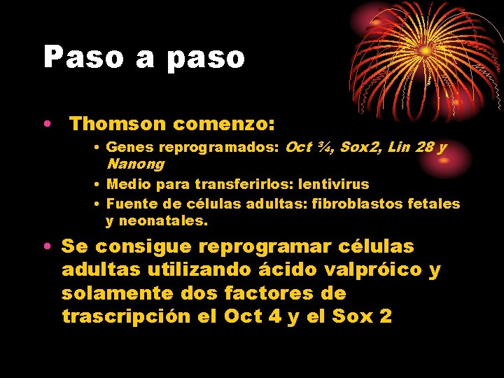 Paso a paso • Thomson comenzo: • Genes reprogramados: Oct ¾, Sox 2, Lin