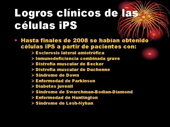 Logros clínicos de las células i. PS • Hasta finales de 2008 se habían