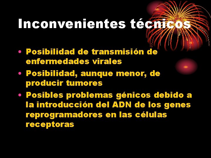 Inconvenientes técnicos • Posibilidad de transmisión de enfermedades virales • Posibilidad, aunque menor, de