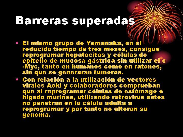 Barreras superadas • El mismo grupo de Yamanaka, en el reducido tiempo de tres