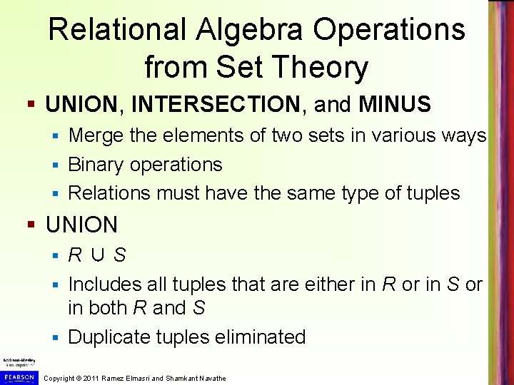 Relational Algebra Operations from Set Theory § UNION, INTERSECTION, and MINUS Merge the elements