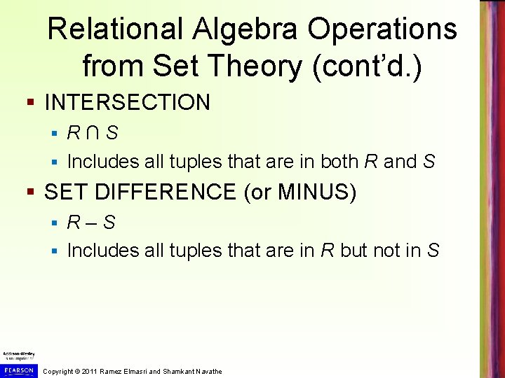 Relational Algebra Operations from Set Theory (cont'd. ) § INTERSECTION R∩S § Includes all